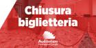 CHIUSURA BIGLIETTERIA